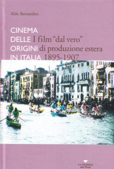 I film «dal vero» di produzione estera. Cinema delle origini in Italia - Aldo Bernardini | Jonathanterrington.com