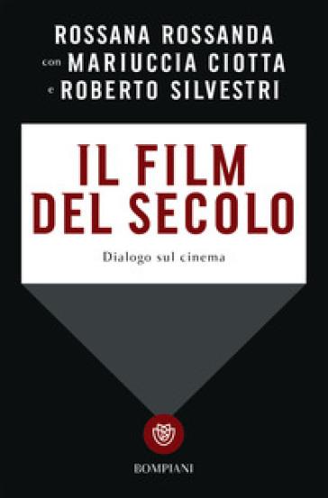 Il film del secolo. Dialogo sul cinema - Rossana Rossanda | Rochesterscifianimecon.com