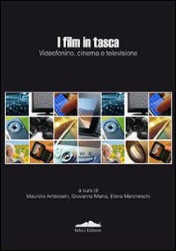 I film in tasca. Videofonino, cinema e televisione - M. Ambrosini |