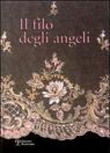Il filo degli angeli. Tessuti liturgici ricamati delle chiese del territorio di Bagno a Ripoli dal XVI al XX secolo - R. Lunardi  