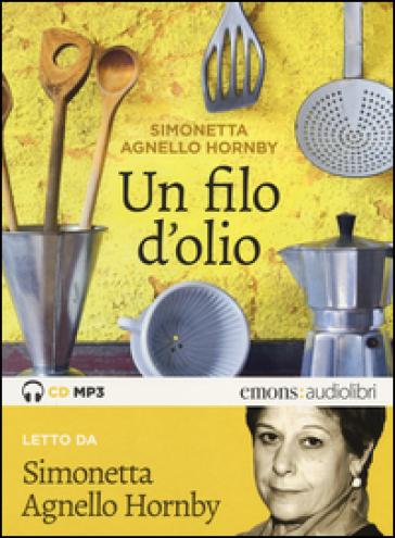 Un filo d'olio letto da Simonetta Agnello Hornby. Audiolibro. CD Audio formato MP3 - Simonetta Agnello Hornby | Thecosgala.com