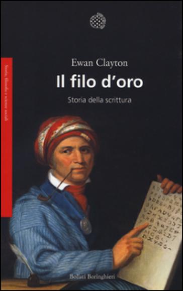 Il filo d'oro. Storia della scrittura - Ewan Clayton |