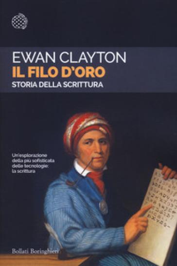 Il filo d'oro. Storia della scrittura - Ewan Clayton pdf epub