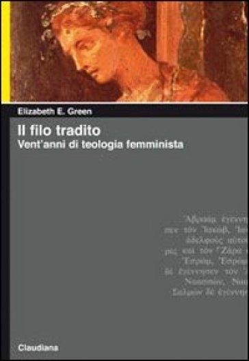 Il filo tradito. Vent'anni di teologia femminista - Elizabeth E. Green | Jonathanterrington.com