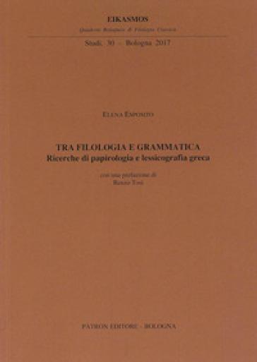 Tra filologia e grammatica. Ricerche di papirologia e lessicografia greca - Elena Esposito |