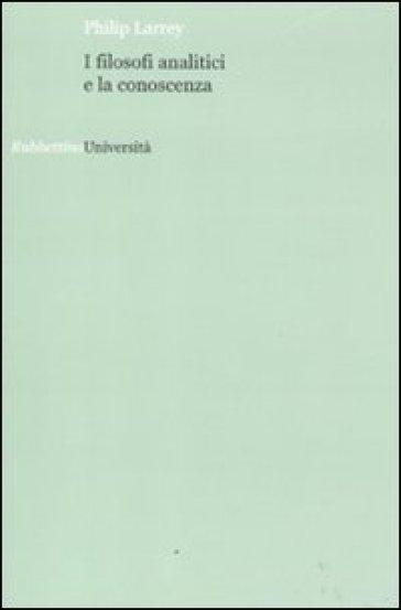 I filosofi analitici e la conoscenza - Philip Larrey |