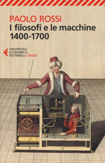 I filosofi e le macchine (1400-1700) - Paolo Rossi |