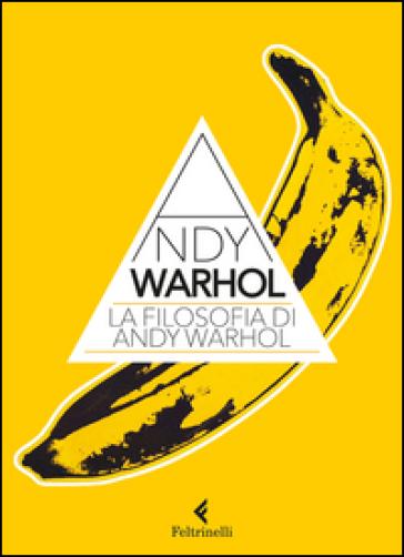 La filosofia di Andy Warhol. Da A a B e viceversa - Andy Warhol |