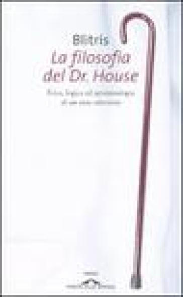 La filosofia del Dr. House. Etica, logica ed epistemologia di un eroe televisivo - Blitris | Ericsfund.org