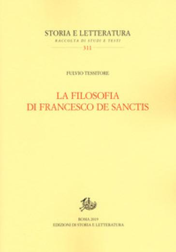 La filosofia di Francesco De Sanctis - Fulvio Tessitore  