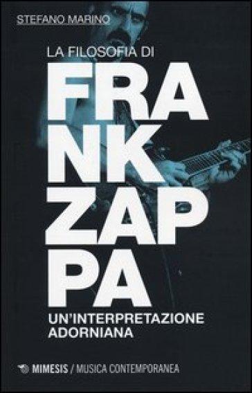 La filosofia di Frank Zappa. Un'interpretazione adorniana - Stefano Marino | Thecosgala.com