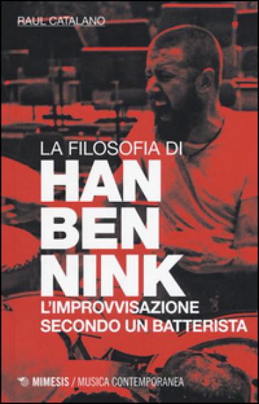 La filosofia di Han Bennink. L'improvvisazione secondo un batterista - Raul Catalano | Thecosgala.com
