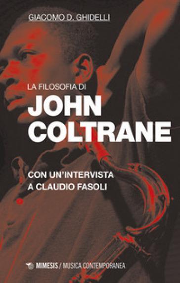 La filosofia di John Coltrane. Con un'intervista a Claudio Fasoli - Giacomo D. Ghidelli | Jonathanterrington.com