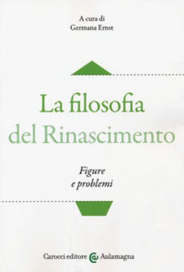 La filosofia del Rinascimento. Figure e problemi - G. Ernst |