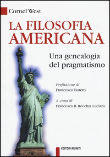 La filosofia americana. Una genealogia del pragmatismo - Cornel West | Rochesterscifianimecon.com