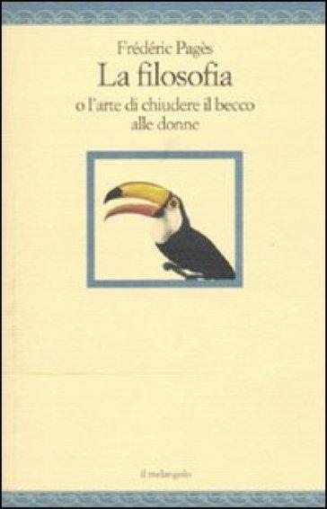 La filosofia o l'arte di chiudere il becco alle donne - Frederic Pages |