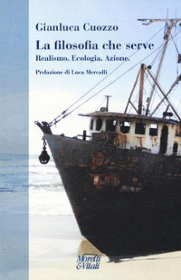 La filosofia che serve. Realismo. Ecologia. Azione - Gianluca Cuozzo pdf epub