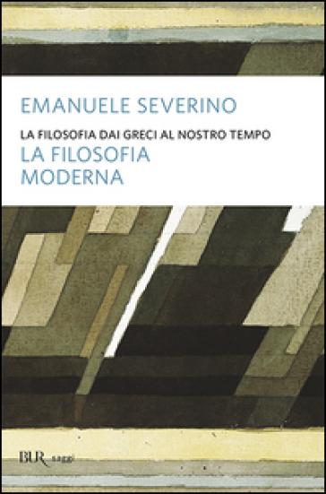 La filosofia dai Greci al nostro tempo. La filosofia moderna - Emanuele Severino   Jonathanterrington.com