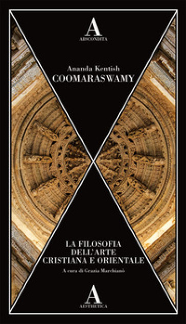 La filosofia dell'arte cristiana e orientale - Ananda Kentish Coomaraswamy | Thecosgala.com