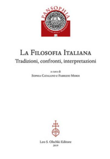 La filosofia italiana. Tradizioni, confronti, interpretazioni - F. Meroi |