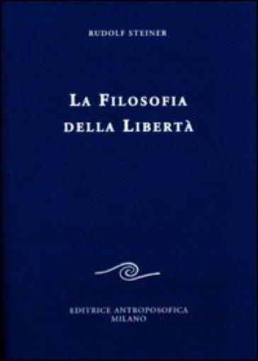 La filosofia della libertà. Linee fondamentali di una moderna concezione del mondo - Rudolph Steiner | Jonathanterrington.com