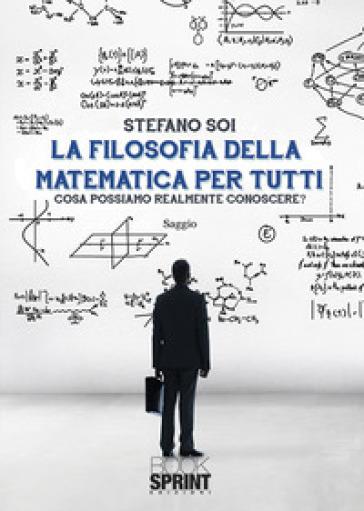 La filosofia della matematica per tutti. Cosa possiamo realmente conoscere? - Stefano Soi | Jonathanterrington.com