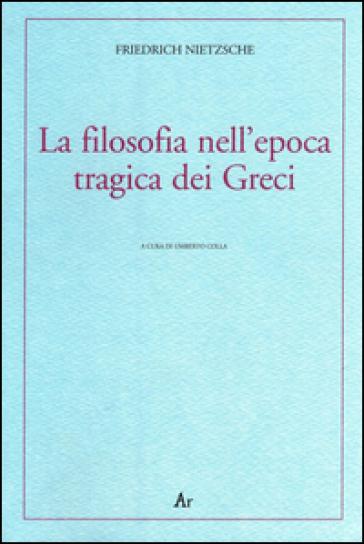 La filosofia nell'epoca tragica dei greci - Friedrich Nietzsche |