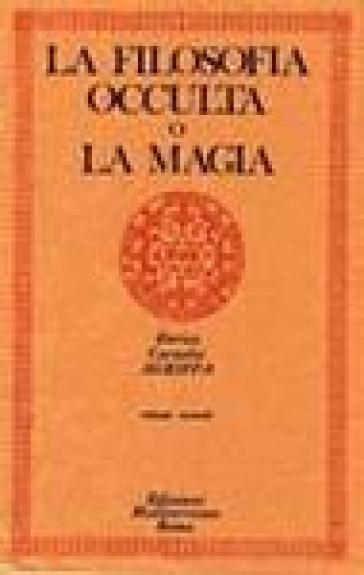 La filosofia occulta o La magia. 1: La magia naturale - Cornelio Enrico Agrippa |