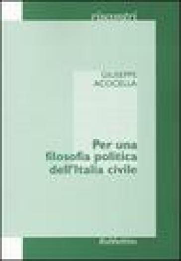 Per una filosofia politica dell'Italia civile - Giuseppe Acocella |