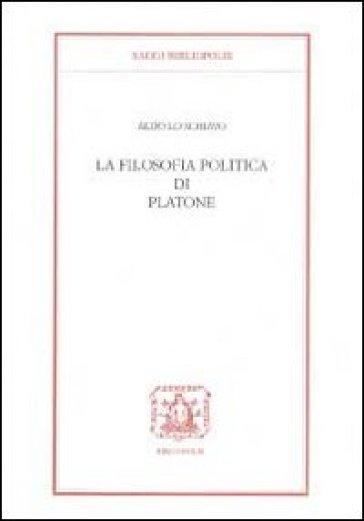 La filosofia politica di Platone - Aldo Lo Schiavo  