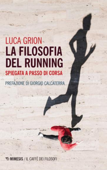 La filosofia del running. Spiegata a passo di corsa - Luca Grion | Thecosgala.com