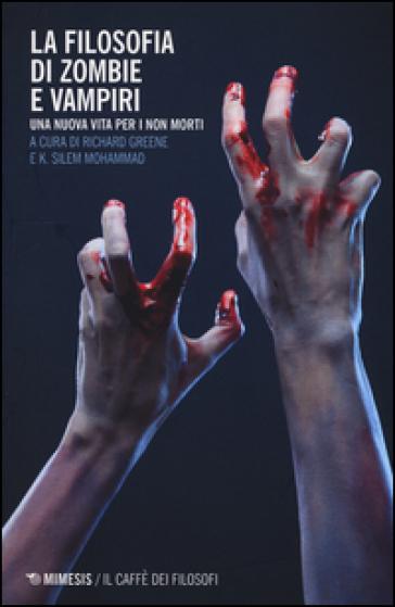 La filosofia di zombie e vampiri. Una nuova vita per i non morti - G. Occhiuto |