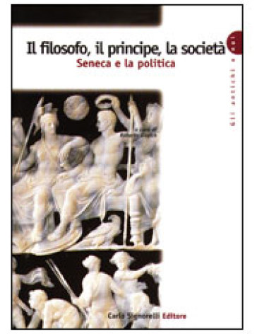 Il filosofo, il principe, la società. Seneca e la politica. Per la Scuola superiore - R. Gazich | Jonathanterrington.com