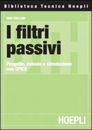 I filtri passivi. Progetto, calcolo e simulazione con SPICE - Nico Grilloni |