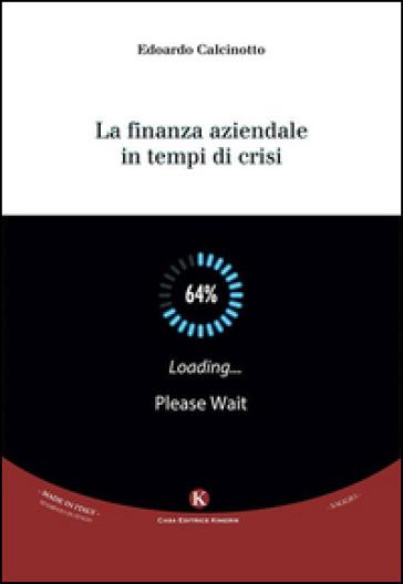 La finanza aziendale in tempi di crisi - Edoardo Calcinotto |