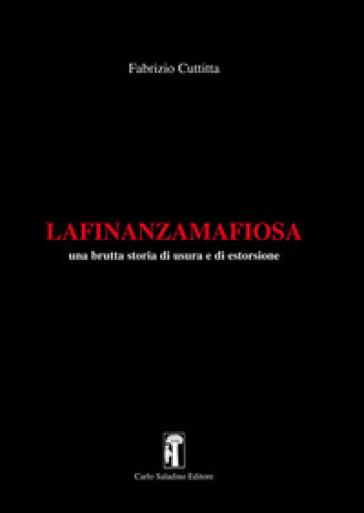 La finanza mafiosa. Una brutta storia di usura e di estorsione - Fabrizio Cuttitta |