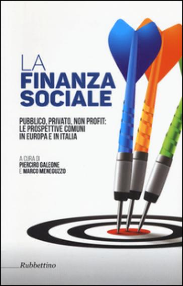 La finanza sociale. Pubblico, privato, non profit: le prospettive comuni in Europa e in Italia - P. Galeone | Ericsfund.org
