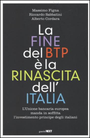 La fine del BTP è la rinascita dell'Italia. L'Unione bancaria europea manda in soffitta l'investimento principe degli italiani - Massimo Figna |