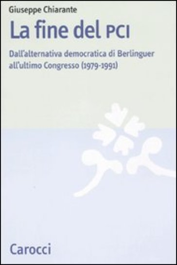 La fine del PCI. Dall'alternativa di Berlinguer all'ultimo Congresso (1979-1991)