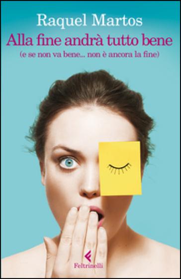 Alla fine andrà tutto bene (e se non va bene... non è ancora la fine) - Raquel Martos |