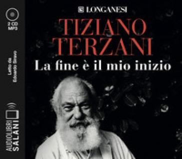 La fine è il mio inizio letto da Edoardo Siravo. Audiolibro. 2 CD Audio formato MP3 - Tiziano Terzani |
