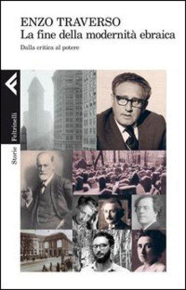 La fine della modernità ebraica. Dalla critica al potere - Enzo Traverso | Thecosgala.com