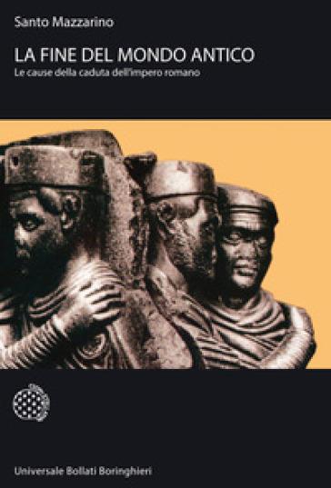 La fine del mondo antico. Le cause della caduta dell'impero romano - Santo Mazzarino |