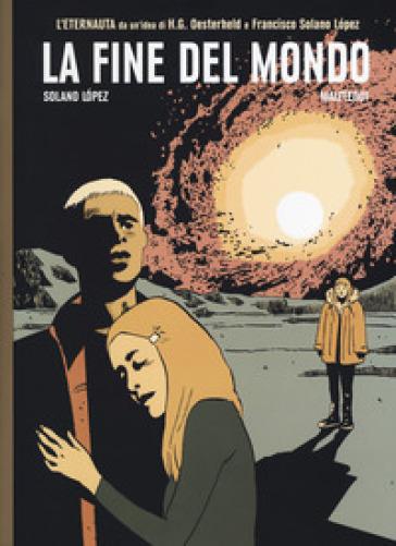 La fine del mondo. L'ultimo eternauta. 5. - Francisco Solano Lopez |