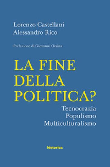 La fine della politica? Tecnocrazia, populismo, multiculturalismo - Lorenzo Castellani   Kritjur.org