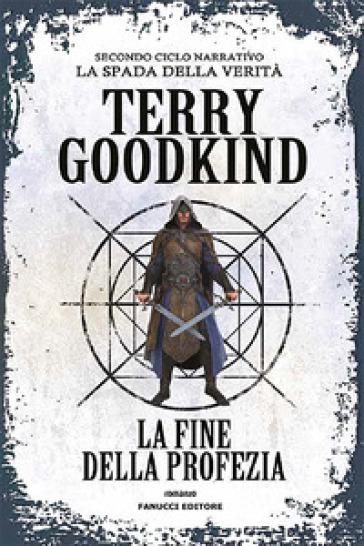 La fine della profezia. Richard e Kahlan. La spada della verità. Secondo ciclo narrativo - Terry Goodkind |