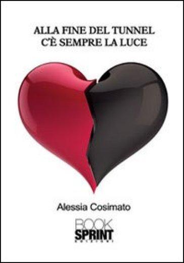 Alla fine del tunnel c'è sempre la luce - Alessia Cosimato |