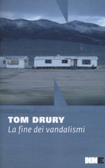 La fine dei vandalismi.Trilogia di Grouse County. 1. - Tom Drury   Kritjur.org