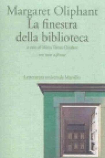 La finestra della biblioteca. Con testo inglese a fronte - Margaret Oliphant |