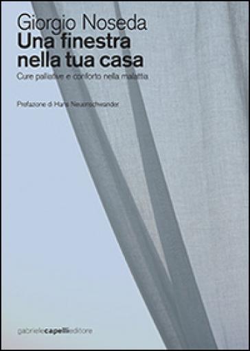 Una finestra nella tua casa. Cure palliative e conforto nella malattia - Giorgio Noseda pdf epub
